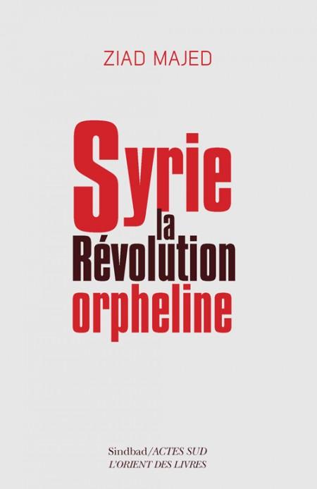 Fiche de lecture : Ziad Majed, Syrie, la révolution orpheline.