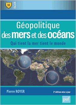 Fiche de lecture : Pierre Royer, Géopolitique des mers et des océans, qui tient la mer, tient le monde