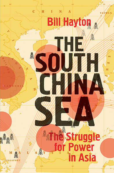 Fiche de lecture : Bill Hayton, The South China Sea: The Struggle for Power in Asia.
