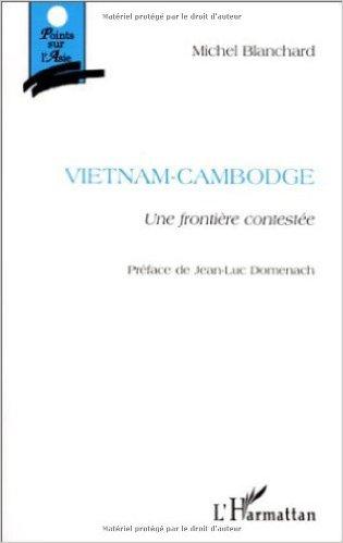 Michel Blanchard, Vietnam-Cambodge : une frontière contestée