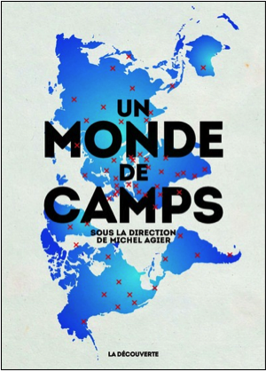Sous la direction de Michel Agier, avec la collaboration de Clara Lecadet : Un monde de camps