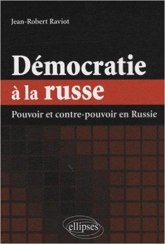 Fiche de lecture : Jean-Robert Raviot, Démocratie à la russe, Pouvoir et contre-pouvoir en Russie